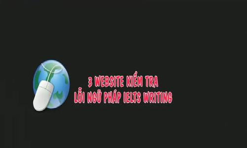 3 website check ngữ pháp và từ vựng cho người học IELTS